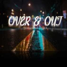 Over & Out