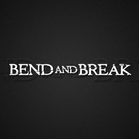 Bend and Break
