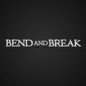 Bend and Break