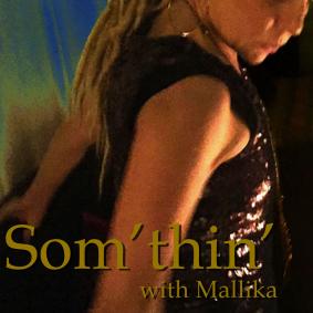 Som'thin' with Mallika