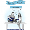 For The Love of Acoustic